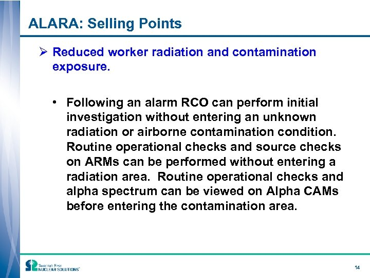 ALARA: Selling Points Ø Reduced worker radiation and contamination exposure. • Following an alarm