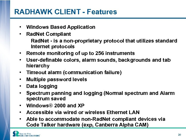 RADHAWK CLIENT - Features • Windows Based Application • Rad. Net Compliant Rad. Net