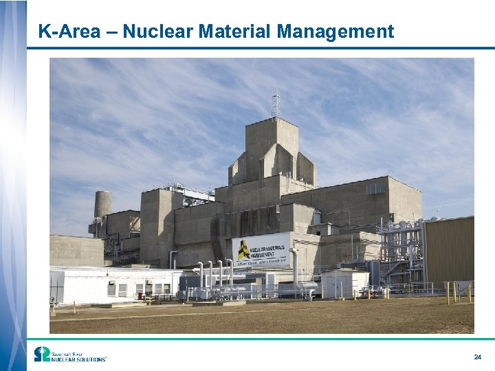 K-Area – Nuclear Material Management 24