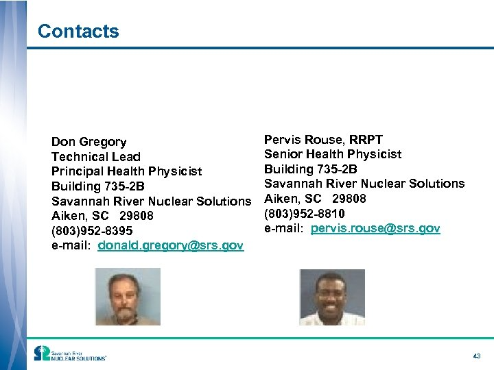 Contacts Don Gregory Technical Lead Principal Health Physicist Building 735 -2 B Savannah River