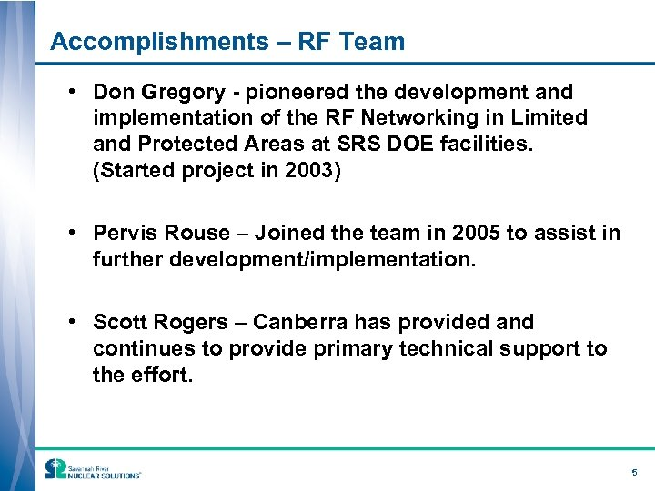 Accomplishments – RF Team • Don Gregory - pioneered the development and implementation of