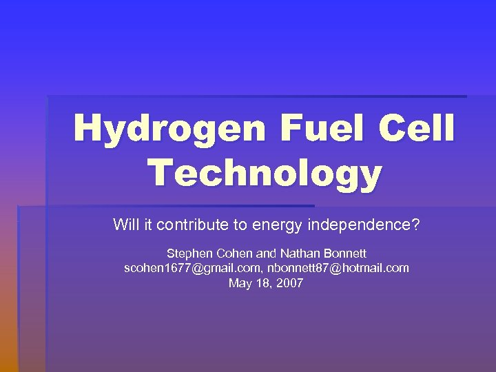 Hydrogen Fuel Cell Technology Will it contribute to energy independence? Stephen Cohen and Nathan