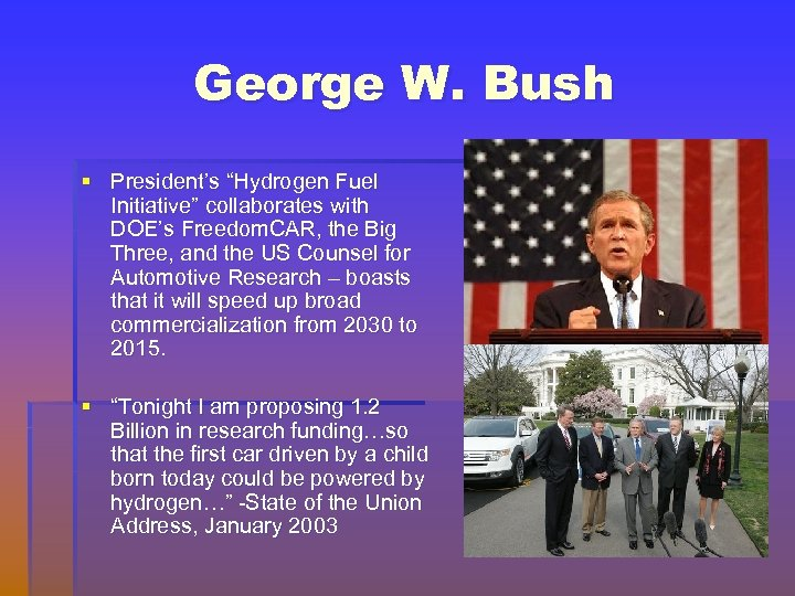 """George W. Bush § President's """"Hydrogen Fuel Initiative"""" collaborates with DOE's Freedom. CAR, the"""
