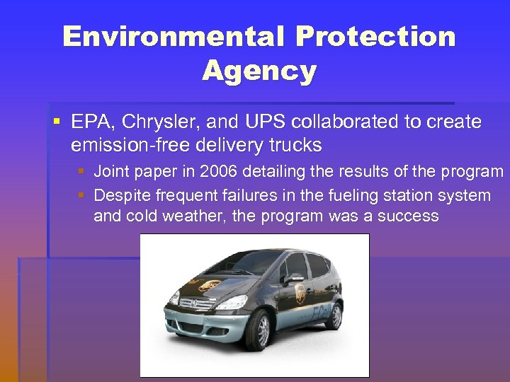 Environmental Protection Agency § EPA, Chrysler, and UPS collaborated to create emission-free delivery trucks