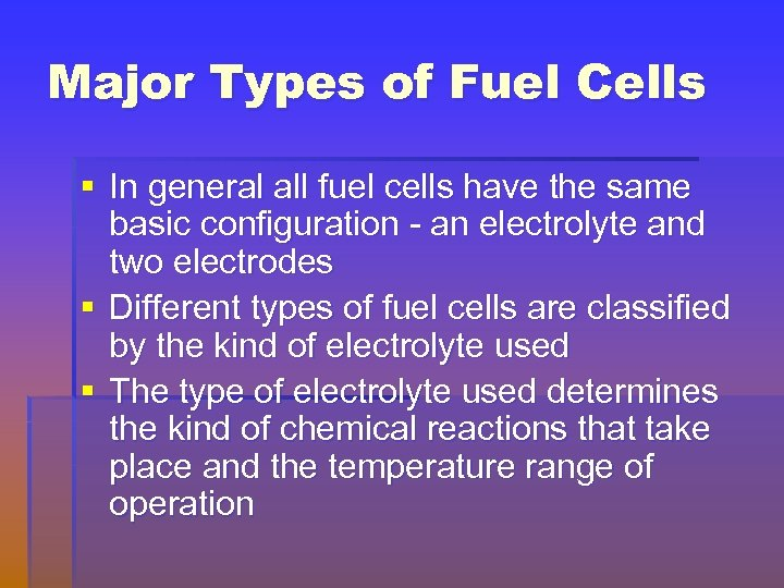 Major Types of Fuel Cells § In general all fuel cells have the same