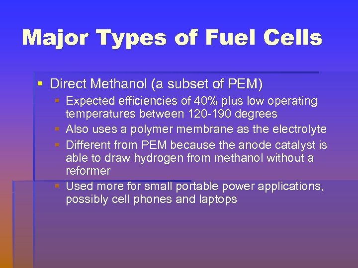 Major Types of Fuel Cells § Direct Methanol (a subset of PEM) § Expected