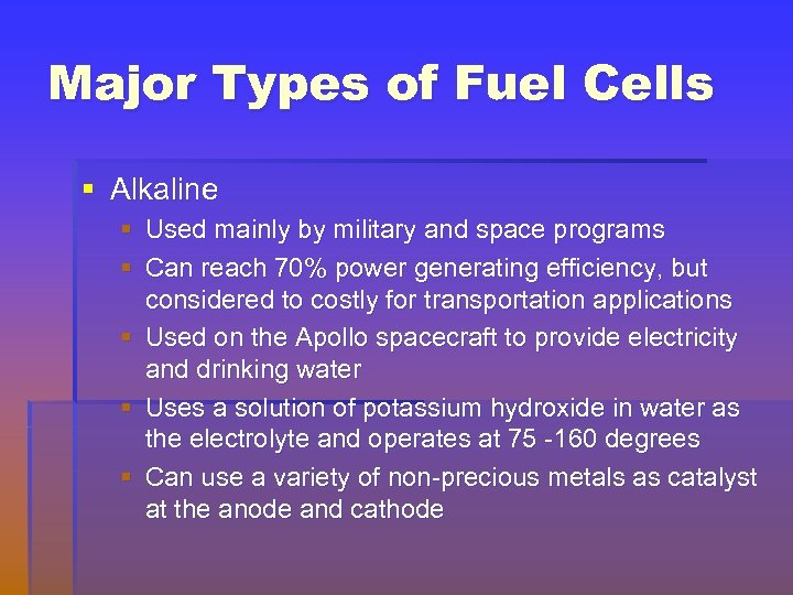 Major Types of Fuel Cells § Alkaline § Used mainly by military and space
