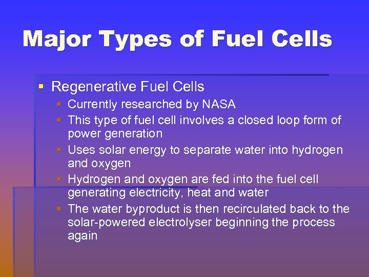 Major Types of Fuel Cells § Regenerative Fuel Cells § Currently researched by NASA