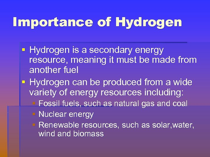 Importance of Hydrogen § Hydrogen is a secondary energy resource, meaning it must be