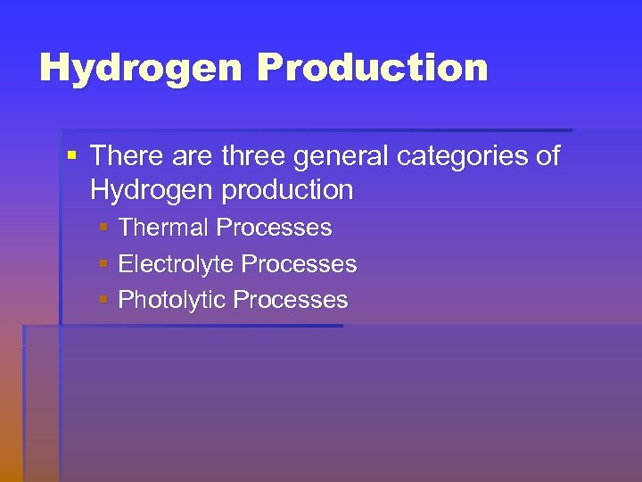 Hydrogen Production § There are three general categories of Hydrogen production § Thermal Processes