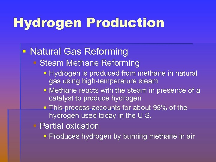 Hydrogen Production § Natural Gas Reforming § Steam Methane Reforming § Hydrogen is produced