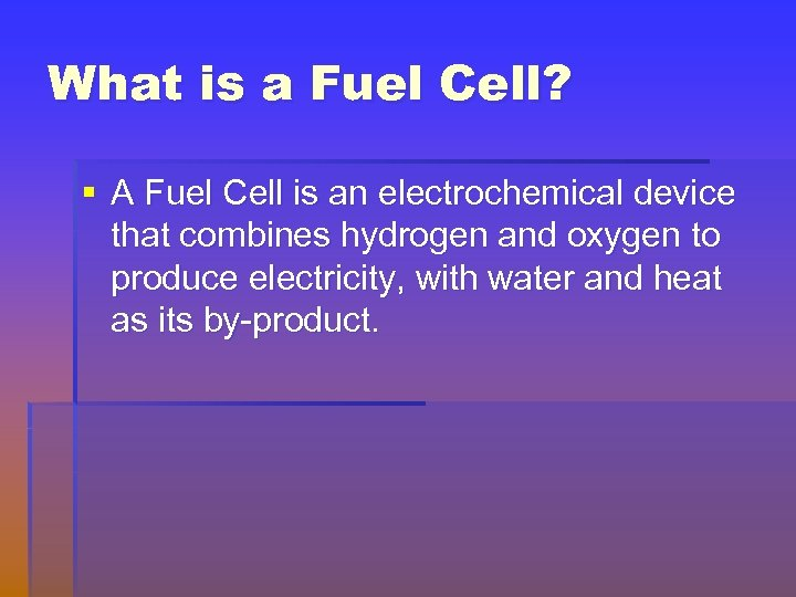 What is a Fuel Cell? § A Fuel Cell is an electrochemical device that