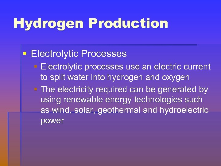 Hydrogen Production § Electrolytic Processes § Electrolytic processes use an electric current to split
