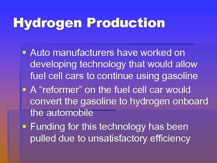 Hydrogen Production § Auto manufacturers have worked on developing technology that would allow fuel