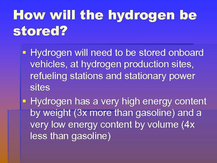 How will the hydrogen be stored? § Hydrogen will need to be stored onboard