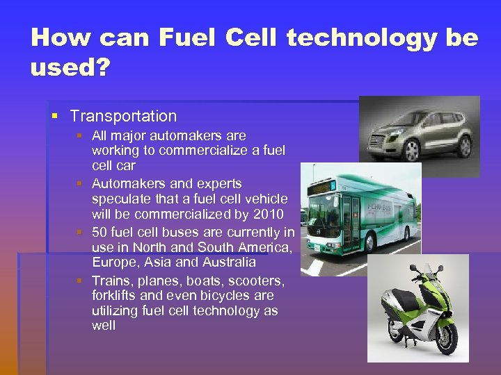 How can Fuel Cell technology be used? § Transportation § All major automakers are