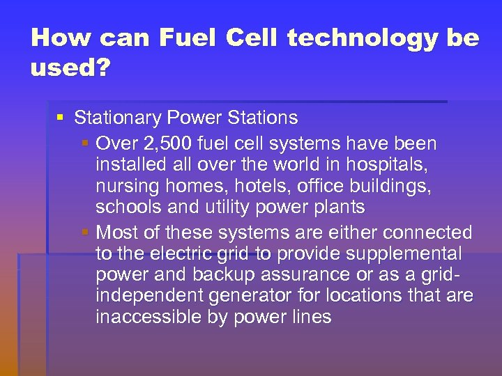 How can Fuel Cell technology be used? § Stationary Power Stations § Over 2,