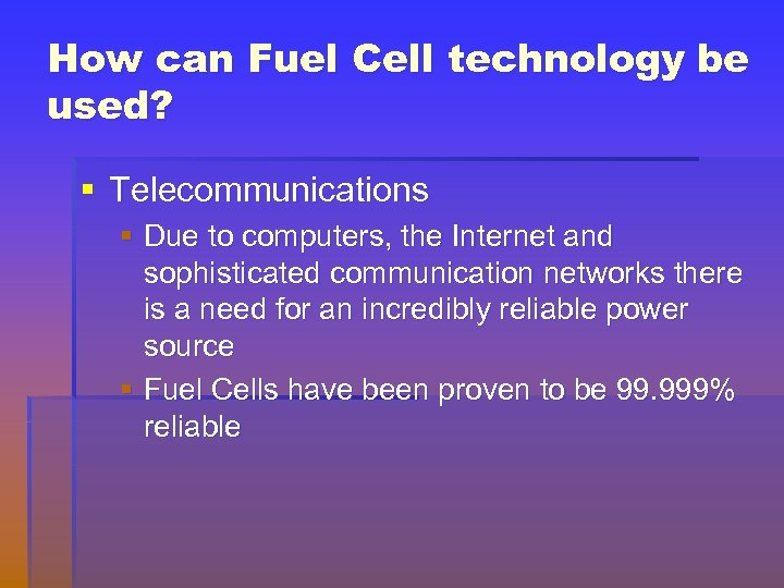 How can Fuel Cell technology be used? § Telecommunications § Due to computers, the