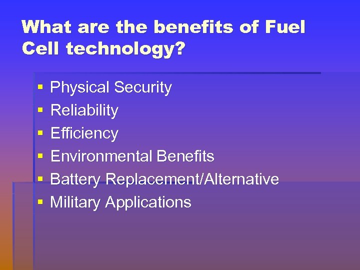 What are the benefits of Fuel Cell technology? § § § Physical Security Reliability