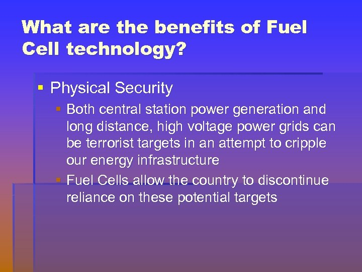 What are the benefits of Fuel Cell technology? § Physical Security § Both central