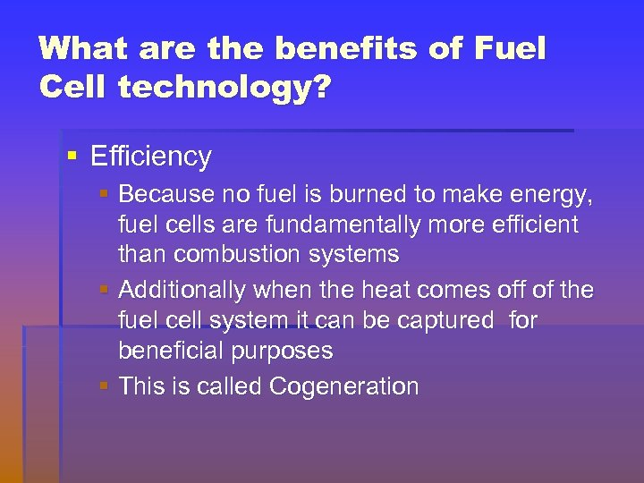 What are the benefits of Fuel Cell technology? § Efficiency § Because no fuel