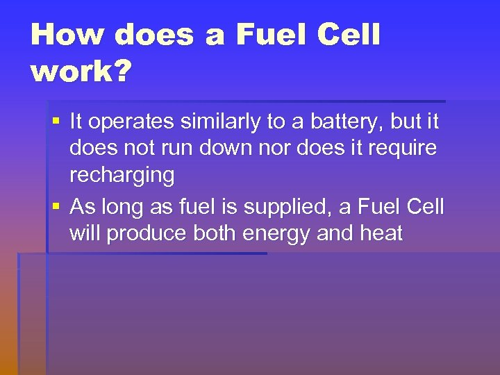 How does a Fuel Cell work? § It operates similarly to a battery, but