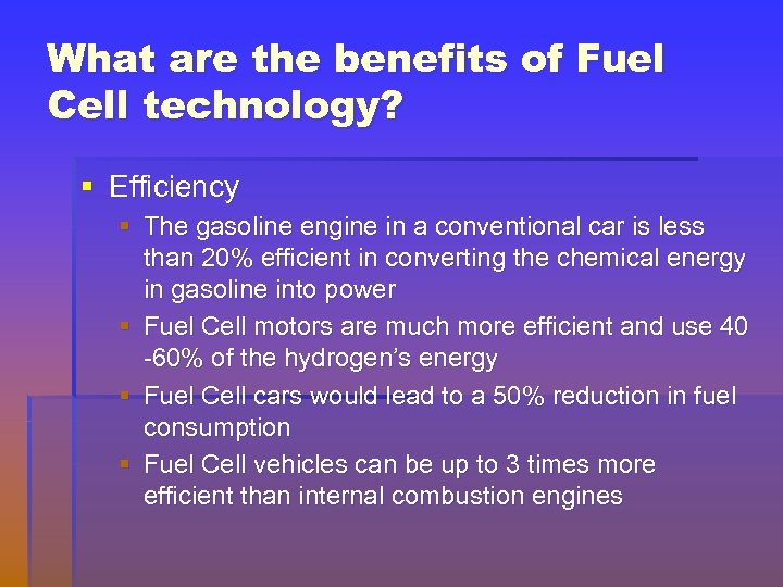 What are the benefits of Fuel Cell technology? § Efficiency § The gasoline engine