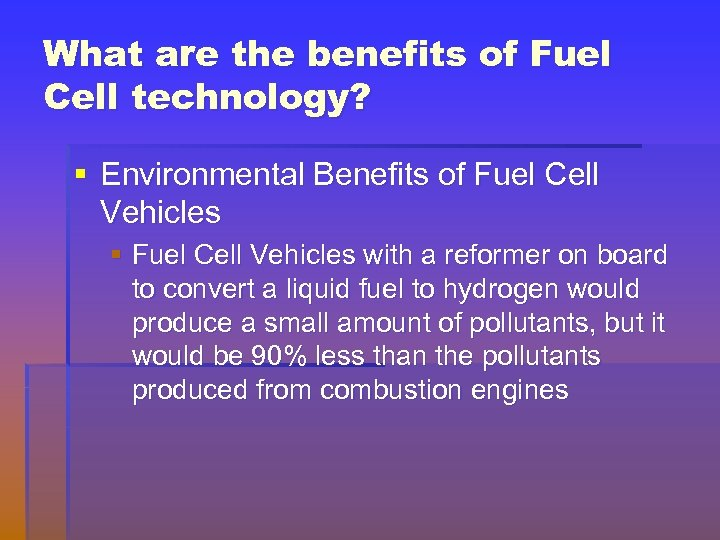 What are the benefits of Fuel Cell technology? § Environmental Benefits of Fuel Cell