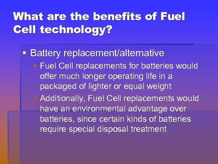 What are the benefits of Fuel Cell technology? § Battery replacement/alternative § Fuel Cell