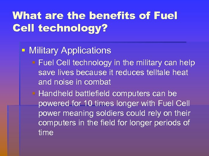 What are the benefits of Fuel Cell technology? § Military Applications § Fuel Cell