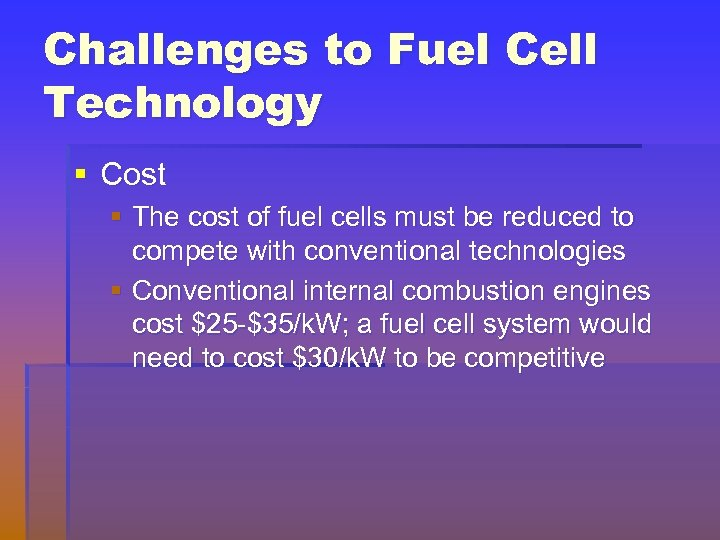 Challenges to Fuel Cell Technology § Cost § The cost of fuel cells must