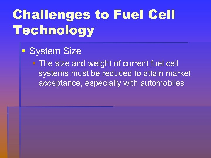 Challenges to Fuel Cell Technology § System Size § The size and weight of