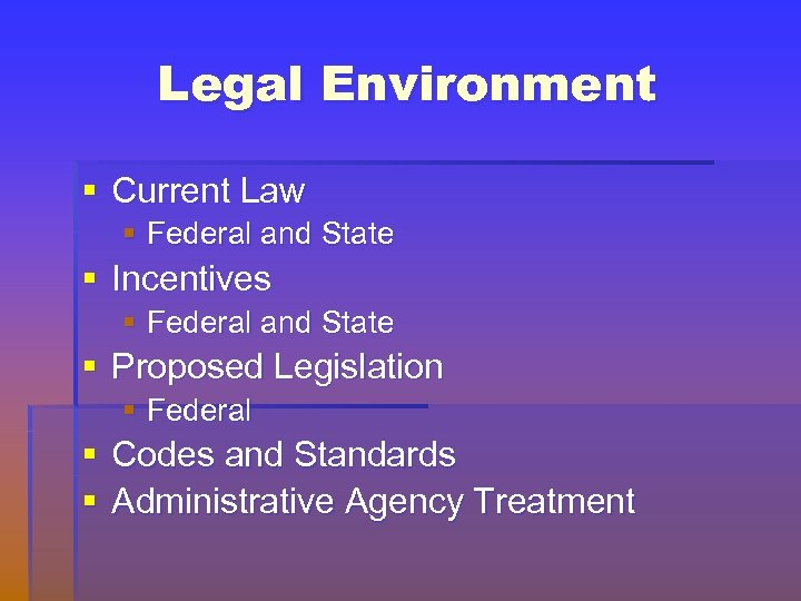 Legal Environment § Current Law § Federal and State § Incentives § Federal and