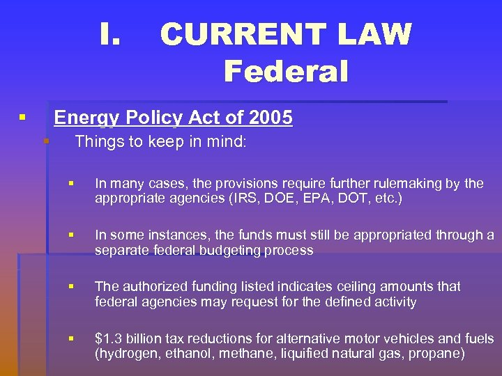 I. § CURRENT LAW Federal Energy Policy Act of 2005 § Things to keep