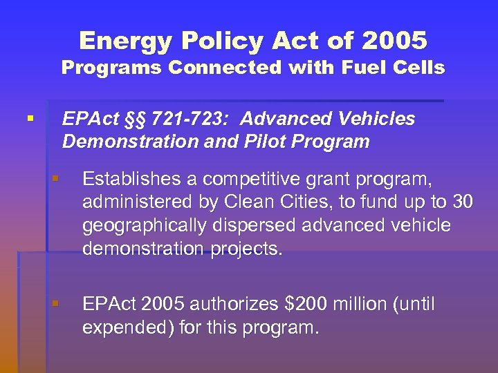 Energy Policy Act of 2005 Programs Connected with Fuel Cells § EPAct §§ 721