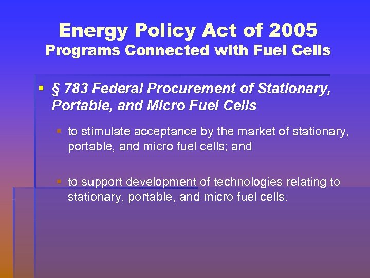Energy Policy Act of 2005 Programs Connected with Fuel Cells § § 783 Federal