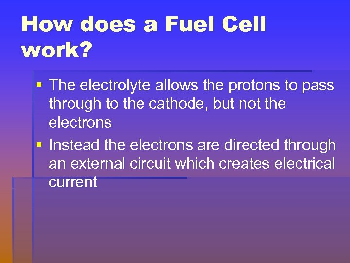 How does a Fuel Cell work? § The electrolyte allows the protons to pass