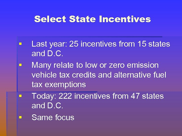 Select State Incentives § § Last year: 25 incentives from 15 states and D.