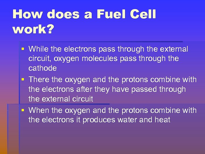 How does a Fuel Cell work? § While the electrons pass through the external