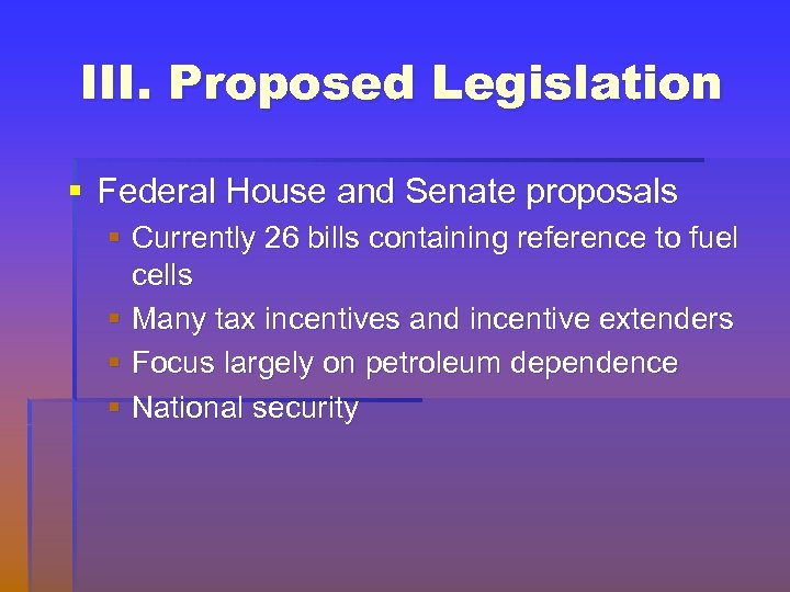 III. Proposed Legislation § Federal House and Senate proposals § Currently 26 bills containing