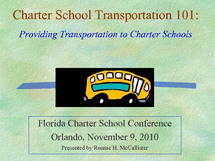 Charter School Transportation 101: Providing Transportation to Charter Schools Florida Charter School Conference Orlando,