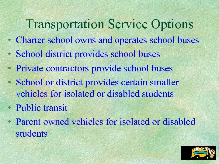 Transportation Service Options • • Charter school owns and operates school buses School district