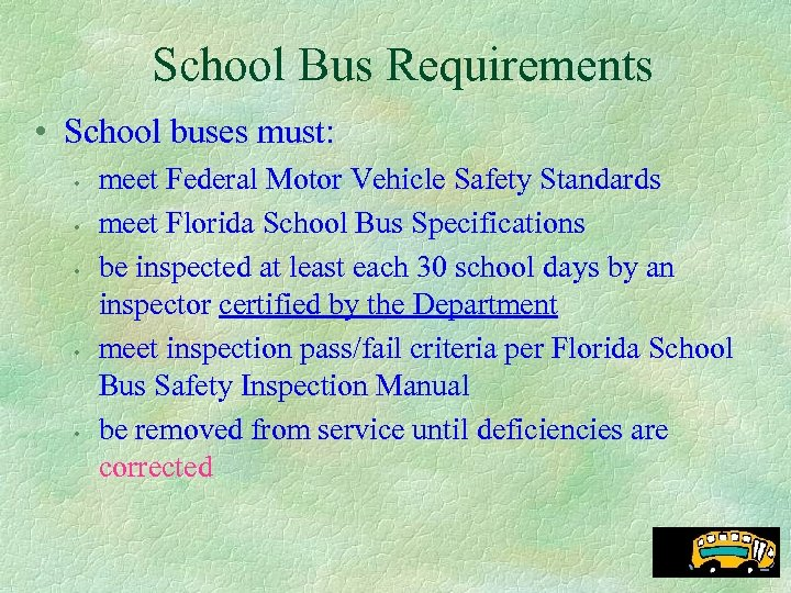 School Bus Requirements • School buses must: • • • meet Federal Motor Vehicle