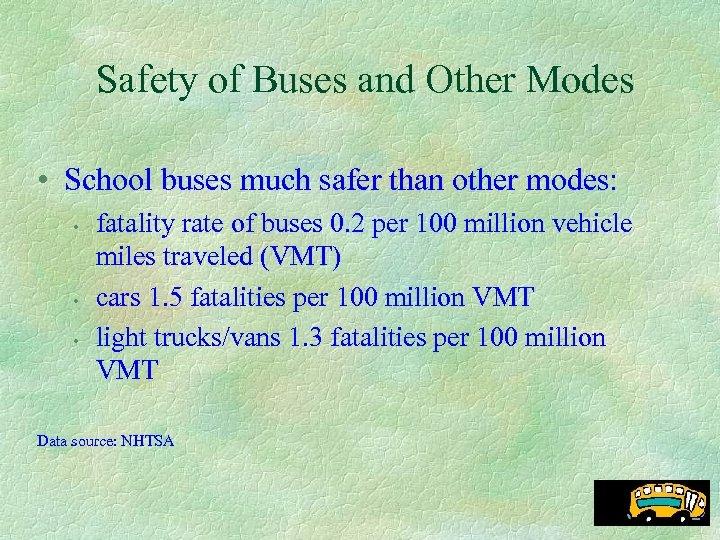 Safety of Buses and Other Modes • School buses much safer than other modes: