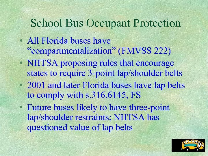 "School Bus Occupant Protection • All Florida buses have ""compartmentalization"" (FMVSS 222) • NHTSA"