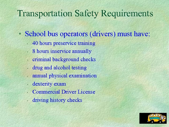 Transportation Safety Requirements • School bus operators (drivers) must have: • • 40 hours