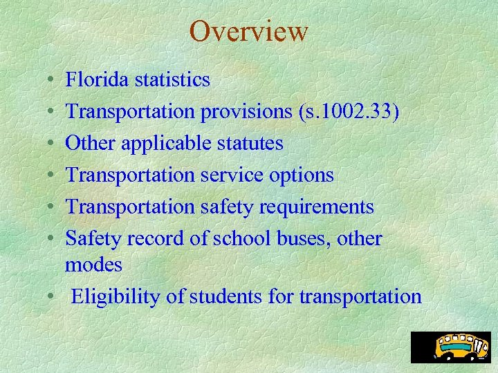 Overview • • • Florida statistics Transportation provisions (s. 1002. 33) Other applicable statutes