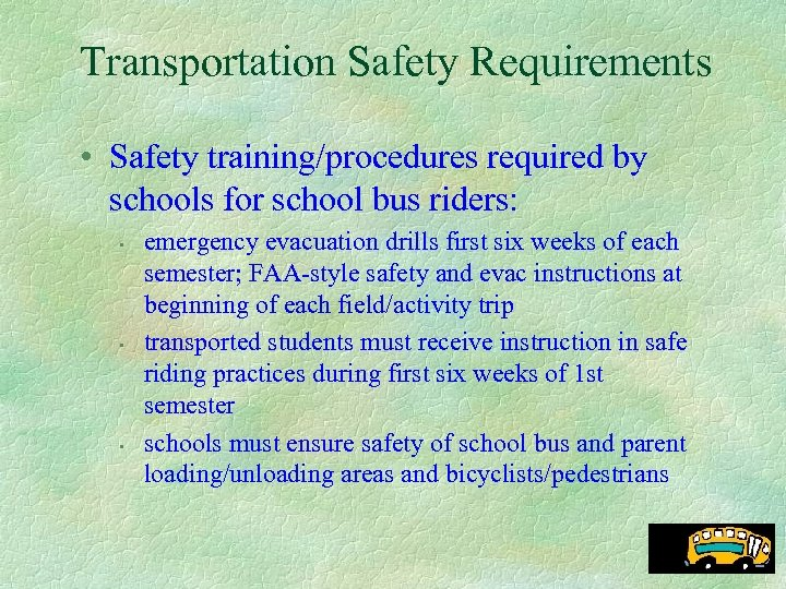Transportation Safety Requirements • Safety training/procedures required by schools for school bus riders: •