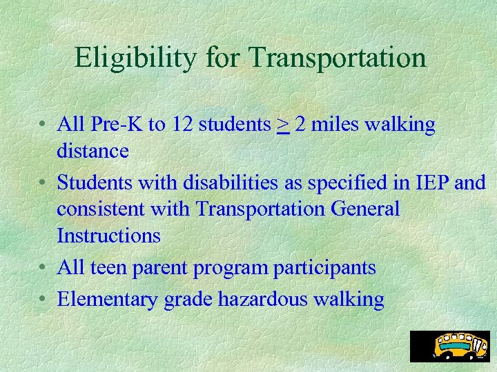 Eligibility for Transportation • All Pre-K to 12 students > 2 miles walking distance