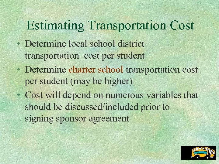 Estimating Transportation Cost • Determine local school district transportation cost per student • Determine